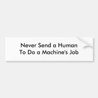 Never Send a HumanTo Do a Machine's Job Bumper Sticker
