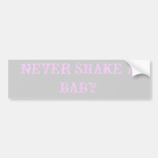 NEVER SHAKE A BABY BUMPER STICKER