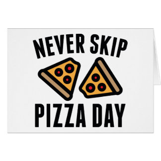 Never Skip Pizza Day Card
