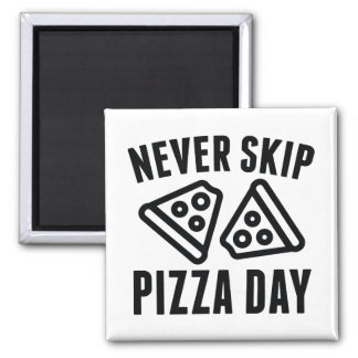 Never Skip Pizza Day Magnet
