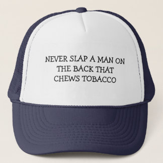 NEVER SLAP A MAN ON THE BACK THAT CHEWS TOBACCO TRUCKER HAT