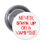 Never Sneak Up on a Vampire Pinback Button