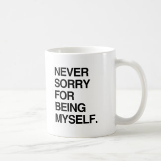 NEVER SORRY FOR BEING MYSELF CLASSIC WHITE COFFEE MUG