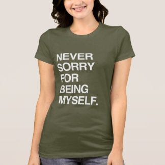 NEVER SORRY FOR BEING MYSELF T-Shirt