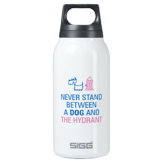 Never stand between a dog and the hydrant. insulated water bottle