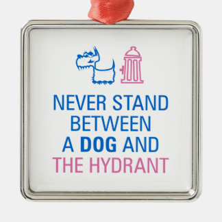 Never stand between a dog and the hydrant. metal ornament
