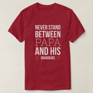 Never stand between Papa and his grandkids T-Shirt