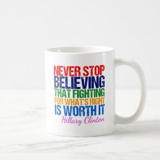 Never Stop Believing in Hillary Coffee Mug