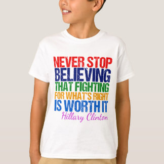 Never Stop Believing in Hillary T-Shirt