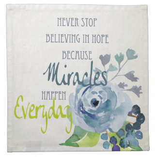 NEVER STOP BELIEVING IN HOPE MIRACLES EVERYDAY CLOTH NAPKIN