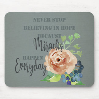 NEVER STOP BELIEVING IN HOPE MIRACLES EVERYDAY MOUSE PAD