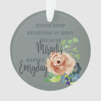 NEVER STOP BELIEVING IN HOPE MIRACLES EVERYDAY ORNAMENT