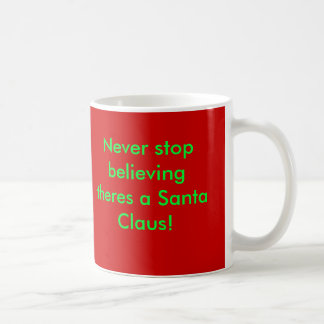 Never stop believing theres a Santa Claus! mug