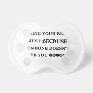 never stop doing your best just because someone do pacifier