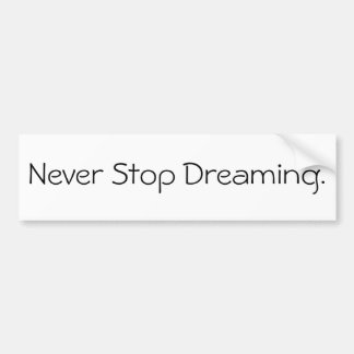 Never Stop Dreaming. Bumper Sticker