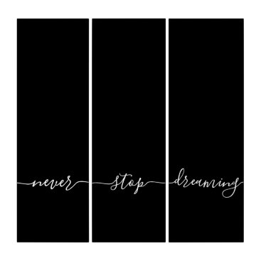 Never Stop Dreaming Calligraphy Black White Quote Triptych