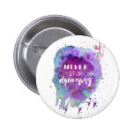 Never stop dreaming watercolor motivation quote button