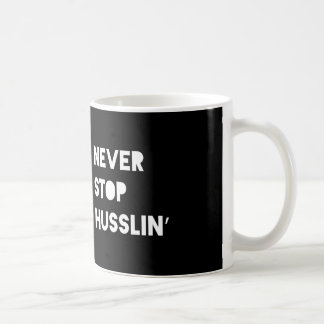 Never Stop Husslin Motivational Quotes Black White Coffee Mug