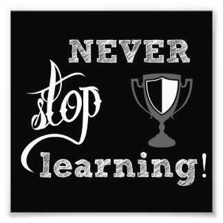 never stop learning - print