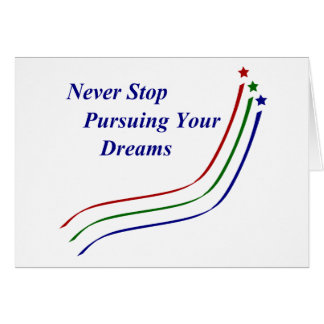 Never Stop Pursuing Your Dreams Card