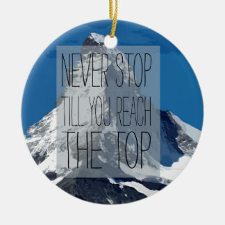 Never Stop Till You Reach The Top Mountain Ceramic Ornament