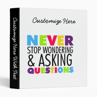 Never Stop Wondering and Asking Questions 3 Ring Binder
