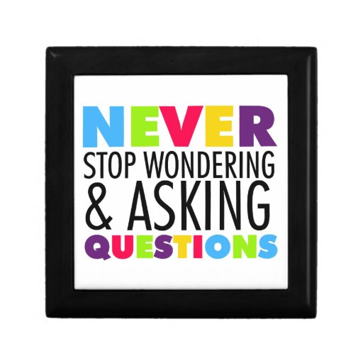 Never Stop Wondering and Asking Questions Gift Boxes