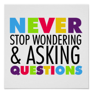 Never Stop Wondering and Asking Questions Poster