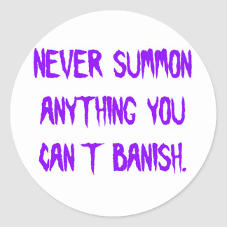 Never Summon Anything You Can't Banish Classic Round Sticker