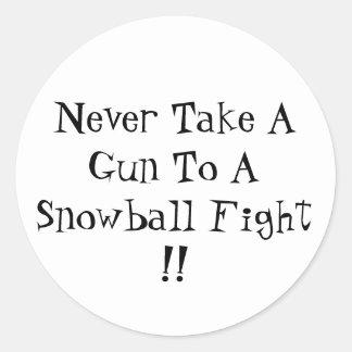 Never Take A Gun To A Snowball Fight !! Classic Round Sticker