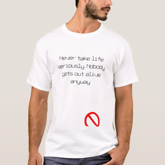 Never take life seiously T-Shirt