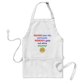 Never take life seriously apron