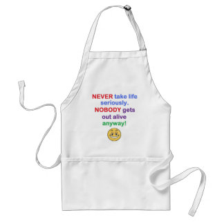Never take life seriously aprons