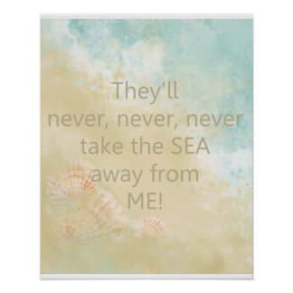 Never take the Sea Away from Me Quote   with Beach Poster
