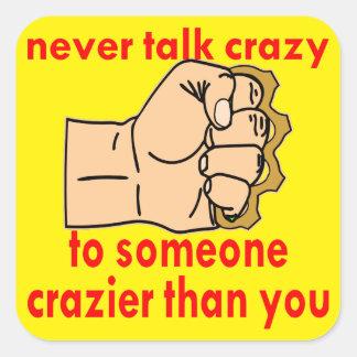 Never Talk Crazy To Someone Crazier Than You Square Sticker