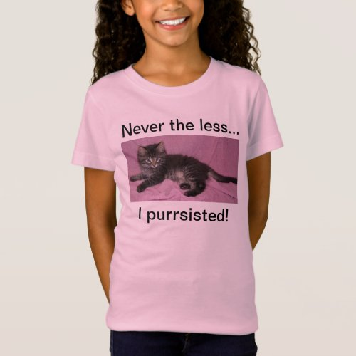 Never the less kitty purrsister T SHIRT