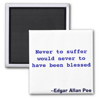 Never to suffer would never to have been blessed magnet