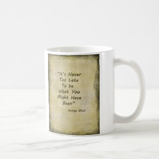 Never Too Lage George Elliot Coffee Mug