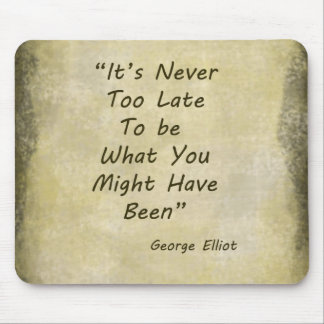 Never Too Lage George Elliot Mouse Pad