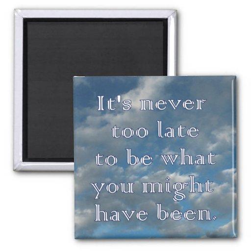 """Never too late"" Blue Sky Magnet"