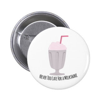 Never Too Late For A Milkshake 2 Inch Round Button