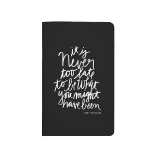 Never too Late Journal | black and white quote