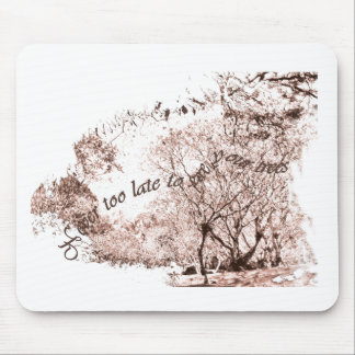 Never too late to save the trees mouse pad