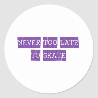 never too late to skate classic round sticker