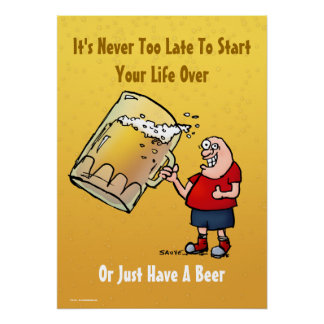 Never Too Late To Start Over or Have A Beer Poster