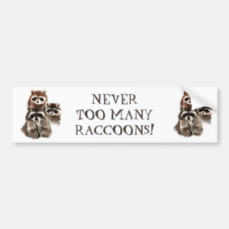 NEVER TOO MANY RACCOONS FUNNY ANIMAL QUOTE BUMPER STICKER