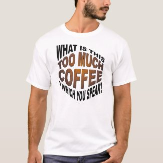 Never Too Much Coffee Funny T-shirt