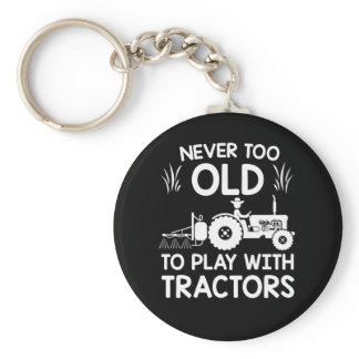 Never Too Old Play With Tractors Farmer Keychain