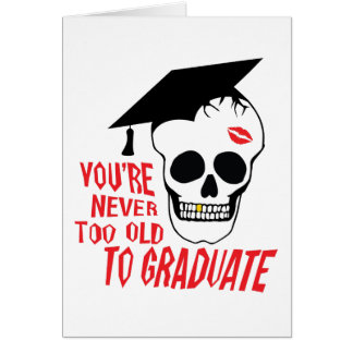 Never Too Old To Graduate Card