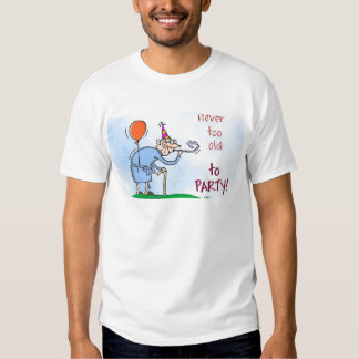 Never Too Old To Party T Shirt
